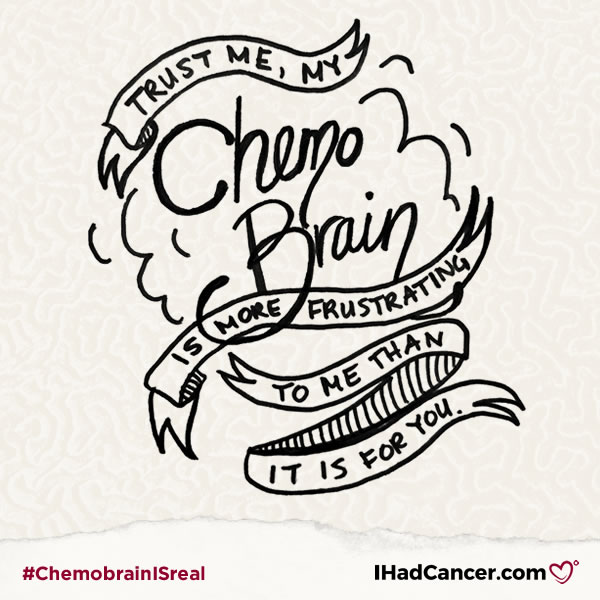 chemobrain quote it's more frustrating for me than it is for you