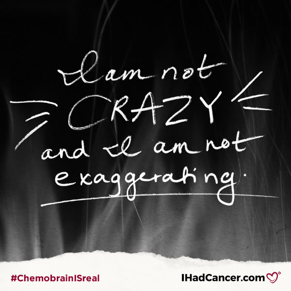 chemobrain quote i am not crazy or exaggerating