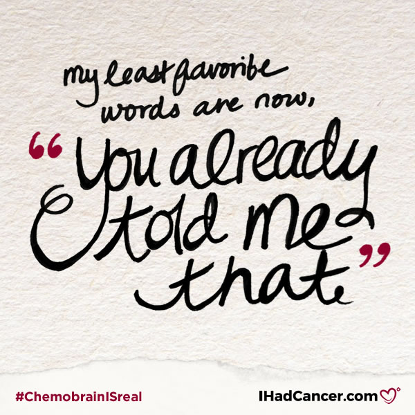 chemobrain quote my least favorite words are you already told me that