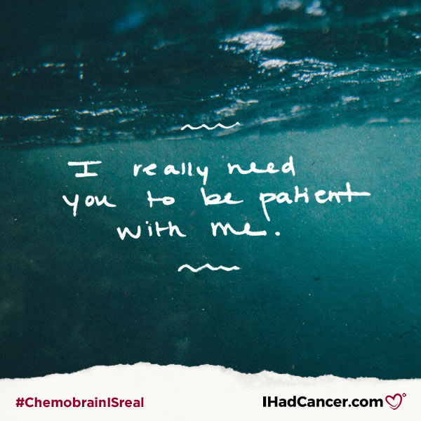 chemobrain quote i need you to be patient with me