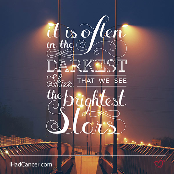 inspirational cancer quote it is often in the darkest skies that we see the brightest stars