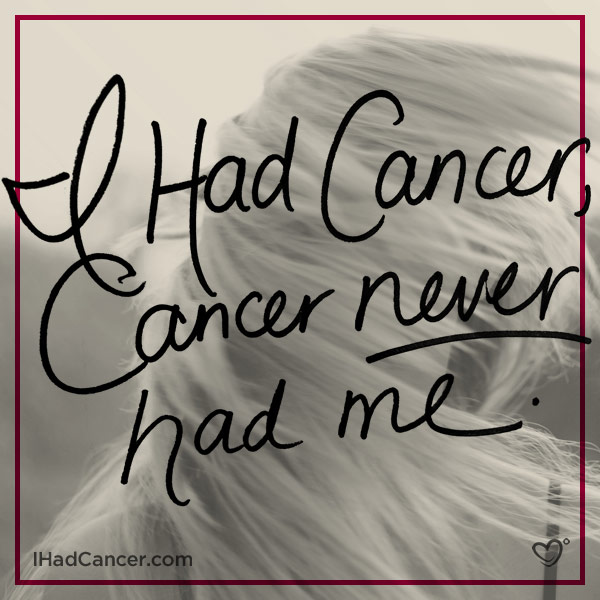 inspirational cancer quote i had cancer cancer never had me