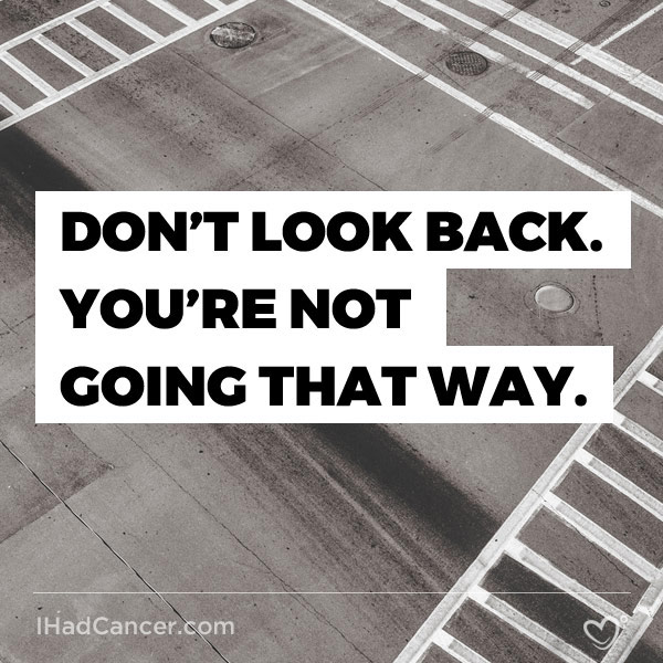 inspirational cancer quote don't look back