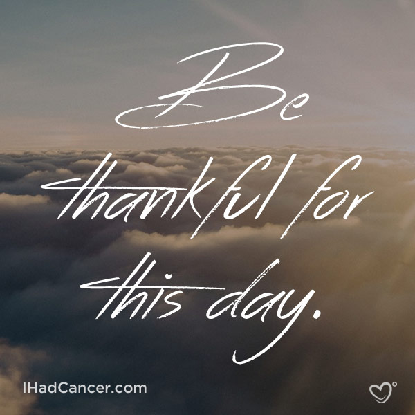inspirational cancer quote be thankful for this day